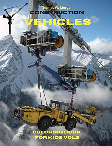 Construction Vehicles Coloring Book for Kids vol.2: The Ultimate Construction Coloring Book with 50 Designs of Big Trucks, Cranes, Tractors, Diggers A ... Diggers and Dumpers for Kids, Ages 4-8