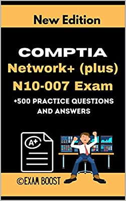 CompTIA Network+ (plus) N10-007 Exam +500 practice Questions and Answers: Actual 2020 Exams to prepare for CompTIA Network+ N10-007 Certification