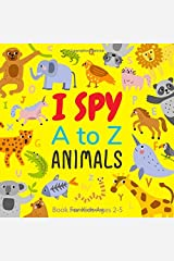 I Spy Animals A to Z Book For Kids Ages 2-5: Correct Alphabets Order From A-Z Little Animals Theme : A Fun ISPY Picture Guessing Game for Toddlers, ... Ages 2, 3, 2-4, 2-5 Years Old : Children Book Paperback