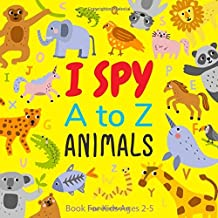 I Spy Animals A to Z Book For Kids Ages 2-5: Correct Alphabets Order From A-Z Little Animals Theme : A Fun ISPY Picture Gu...