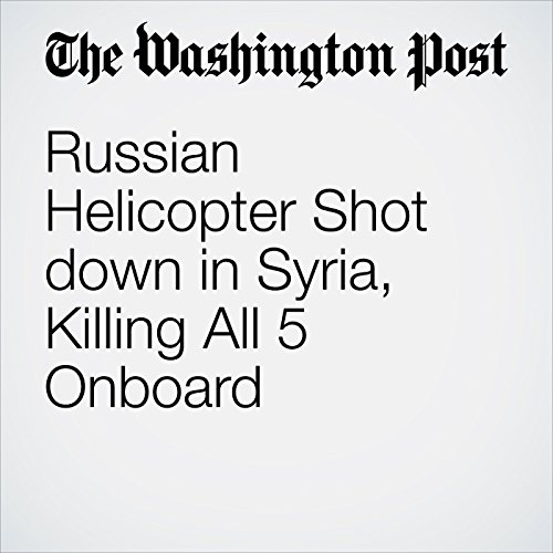 Russian Helicopter Shot down in Syria, Killing All 5 Onboard cover art