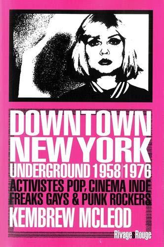 Downtown New York Underground 1958/1976: Activistes pop, cinéma indé, freaks gays & punk rockers...