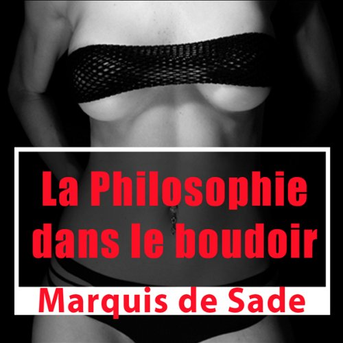 La philosophie dans le boudoir                   By:                                                                                                                                 Marquis de Sade                               Narrated by:                                                                                                                                 Lucie Lopez,                                                                                        Patrick Martinez-Bournat                      Length: 3 hrs and 49 mins     Not rated yet     Overall 0.0