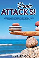 Panic Attacks!: The Ultimate Practical MEDITATION GUIDE To Stop Worrying and Eliminate Negative Thinking Anxiety and Panic Attacks: How to overcome them and Take back your life. (2021)