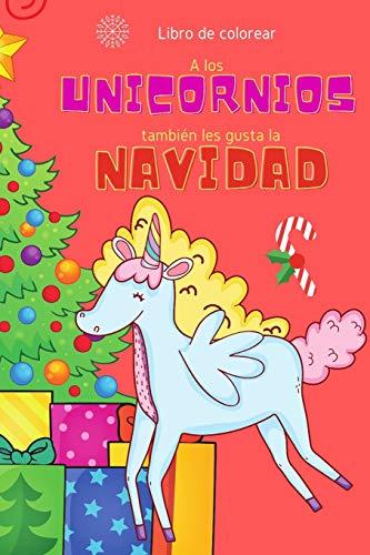 Libro de colorear A los unicornios también les gusta la Navidad: 40 páginas para celebrar la Navidad y la llegada del Niño Jesús en compañía de agradables y dulces unicornios