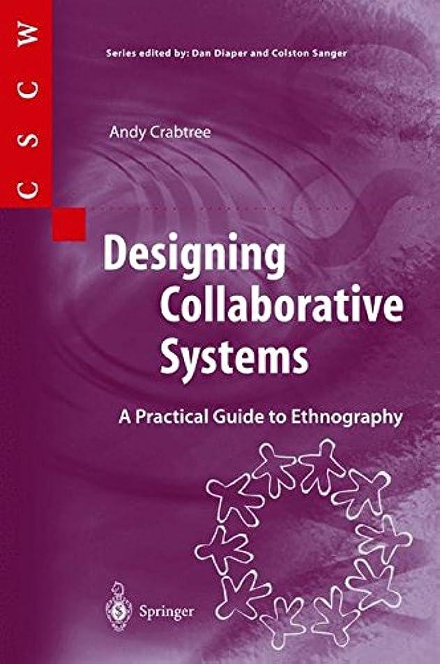 熟読するクランプ移行するDesigning Collaborative Systems: A Practical Guide to Ethnography (Computer Supported Cooperative Work)
