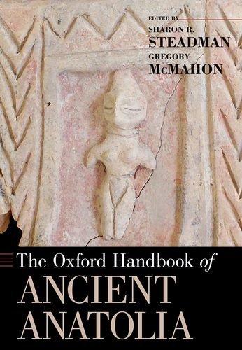The Oxford Handbook of Ancient Anatolia (Oxford Handbooks) (2016-03-15)