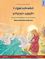 I cigni selvatici - გარეული გედები (italiano - georgiano): Libro per bambini bilingue tratto da una fiaba di Hans Christian Andersen (Sefa Libri Illustrati in Due Lingue)