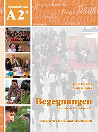 Begegnungen Deutsch als Fredsprache A2 Integriertes Kurs und Arbeitsbuch by Anne Buscha