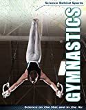 Gymnastics: Science on the Mat and in the Air (Science Behind Sports) - Elizabeth Morgan