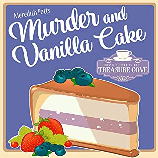 Murder and Vanilla Cake      Mysteries of Treasure Cove, Book 6              By:                                                                                                                                 Meredith Potts                               Narrated by:                                                                                                                                 Carrie Burgess                      Length: 3 hrs and 4 mins     8 ratings     Overall 4.4