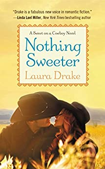 Nothing Sweeter (Sweet on a Cowboy Book 2) by [Laura Drake]
