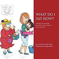 What Do I Say Now?: Answers for Awkward Questions and Comments about Adoption 0990442896 Book Cover