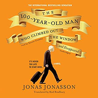 The 100-Year-Old Man Who Climbed Out the Window and Disappeared                   By:                                                                                                                                 Jonas Jonasson                               Narrated by:                                                                                                                                 Steven Crossley                      Length: 12 hrs     8,112 ratings     Overall 4.2