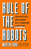 Image of Rule of the Robots: How Artificial Intelligence Will Transform Everything