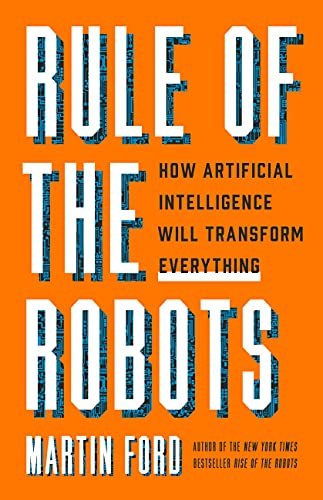 Compare Textbook Prices for Rule of the Robots: How Artificial Intelligence Will Transform Everything  ISBN 9781541674738 by Ford, Martin
