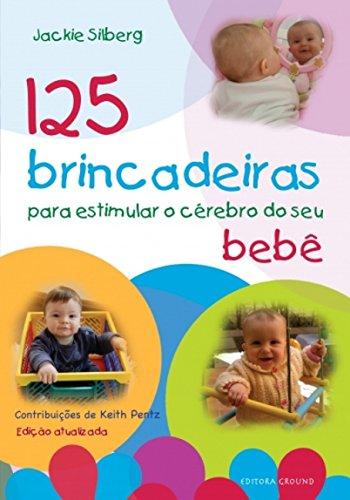 125 brincadeiras estimular o cérebro do seu bebê