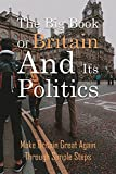 The Big Book Of Britain And Its Politics: Make Britain Great Again Through Simple Steps: The Catalogue Of Lies The British People Have Been Told (English Edition)