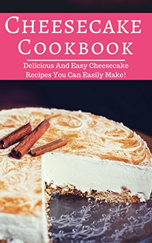 Cheesecake Cookbook: Delicious And Easy Cheesecake Recipes You Can Easily Make! (Baking Cookbook Book 1) by [Carol Rice]