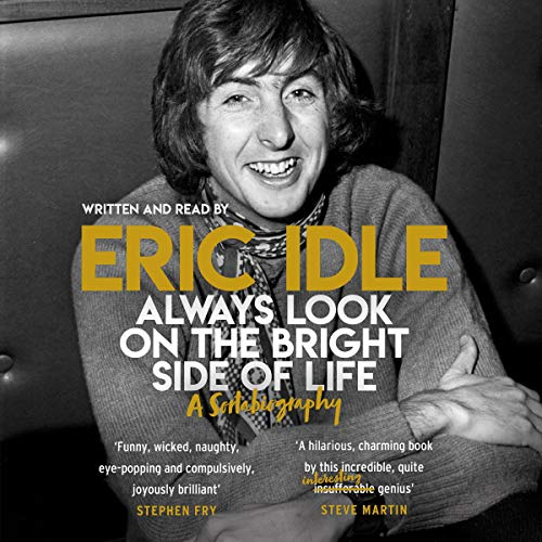 Always Look on the Bright Side of Life     A Sortabiography              By:                                                                                                                                 Eric Idle                               Narrated by:                                                                                                                                 Eric Idle                      Length: 8 hrs and 12 mins     370 ratings     Overall 4.6