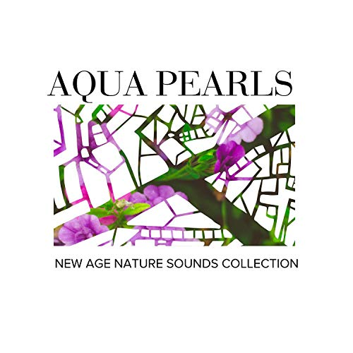 Aqua Pearls - New Age Nature Sounds Collection