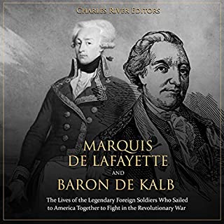 Marquis de Lafayette and Baron de Kalb: The Lives of the Legendary Foreign Soldiers Who Sailed to America Together to Fight in the Revolutionary War audiobook cover art