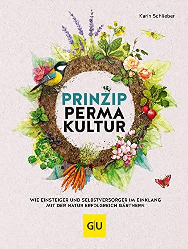 Prinzip Permakultur: Wie Einsteiger und Selbstversorger im Einklang mit der Natur erfolgreich gärtnern (GU Garten Extra)