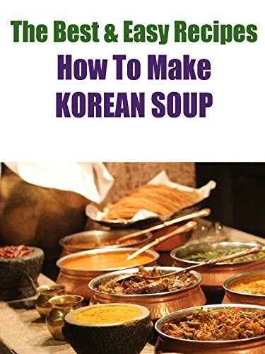 The Best & Easy Recipes - How To Make Korean Soup
