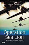 By Peter Fleming Operation Sea Lion: Hitler s Plot to Invade England (Peter Fleming Collection) [Paperback]