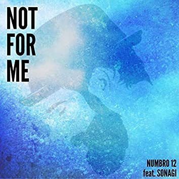 Not For Me (feat. Sonagi)
