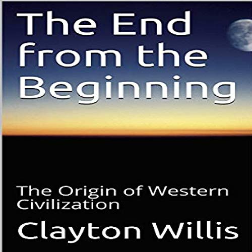 The End from the Beginning: The Origin of Western Civilization audiobook cover art