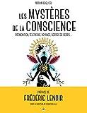 Les mystères de la conscience - Prémonition, télépathie, voyance, rêves prémonitoires, sorties de corps...
