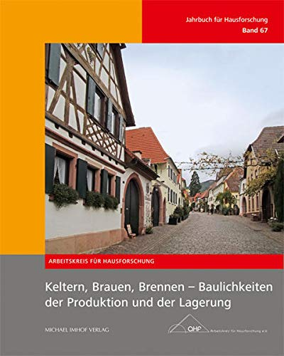 Keltern, Brauen, Brennen - Baulichkeiten der Produktion und der Lagerung: Jahrbuch für Hausforschung Band 67