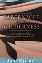 Tabernacle in the Wilderness: A Study of Christ in the Tabernacle, the Offerings, and the Priesthood (John Ritchie Memorial Library)