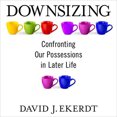 Downsizing Audiobook By Professor. David Ekerdt cover art