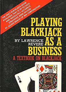 PLAYING BLACKJACK AS A BUSINESS  a Textbook on Blackjack