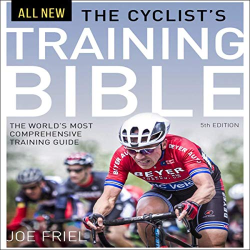 The Cyclist's Training Bible: The World's Most Comprehensive Training Guide audiobook cover art