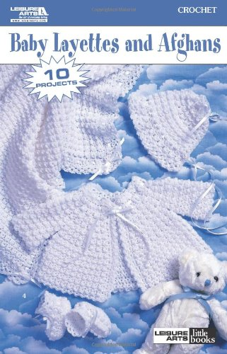 Baby Layettes and Afghans-10 Projects to Crochet in Baby Fingering Weight and Sport Weight Yarns