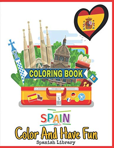 Spain Coloring Book: Flamingo Dancer, Soccer Players Ramos Messi, Princess Sofia, Bullfighting, Madrid Plaza Mayor, Barcelona Cathedral, Christopher Columbus and Color More!!!