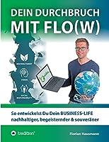 Dein Durchbruch mit Flo(w): So entwickelst Du Dein BUSINESS-LIFE nachhaltiger, begeisternder & souveraener