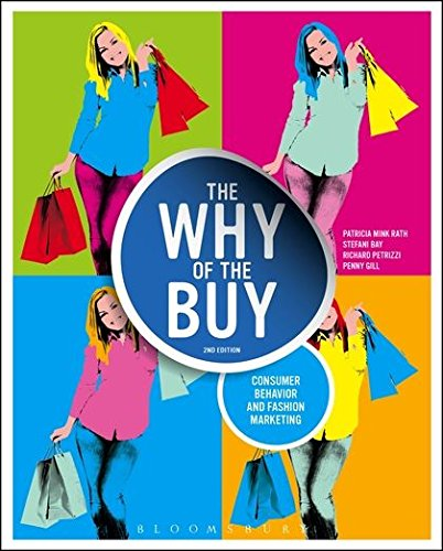 Compare Textbook Prices for The Why of the Buy: Consumer Behavior and Fashion Marketing 2 Edition ISBN 9781609018986 by Mink Rath, Patricia,Bay, Stefani,Gill, Penny,Petrizzi, Richard