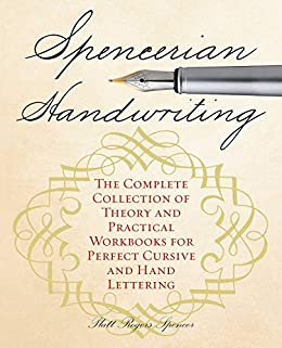 Spencerian Handwriting: The Complete Collection of Theory and Practical Workbooks for Perfect Cursive and Hand Lettering by [Platts Roger Spencer]