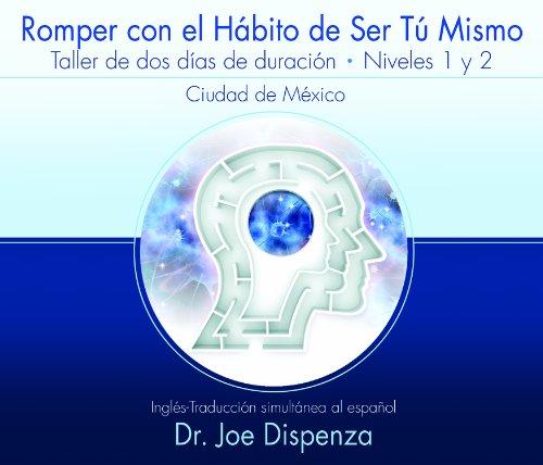 Romper con el Hábito de Ser Tú Mismo - Taller de dos días de duración - Niveles 1 y 2: Breaking the Habit of Being Yourself Two Day Workshop with Spanish Translation