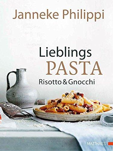Lieblingspasta, Risotto & Gnocchi: Teig selbst machen & über 60 Rezepte für Gerichte, Saucen & Füllungen