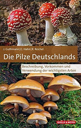 Die Pilze Deutschlands: Beschreibung, Vorkommen und Verwendung der wichtigsten Arten