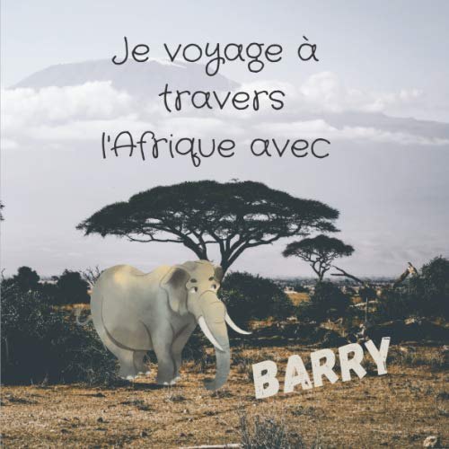 Je voyage à travers l\'Afrique avec Barry: [Format carré 21x21 cm | 30 pages][Livre découverte/voyage] Livre d'aventure avec un éléphant pour enfant, ... Afrique [Belle Couverture et Qualité]
