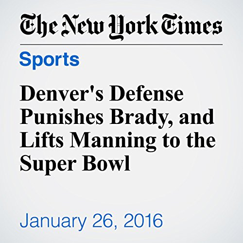 Denver's Defense Punishes Brady, and Lifts Manning to the Super Bowl cover art