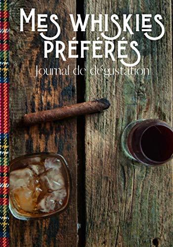 Mes Whiskies préférés - journal de dégustation: Cahier de notations et de dégustations destiné aux amateurs de bons Whiskys - gardez un souvenir des ... du palais   100 fiches au format 7*10