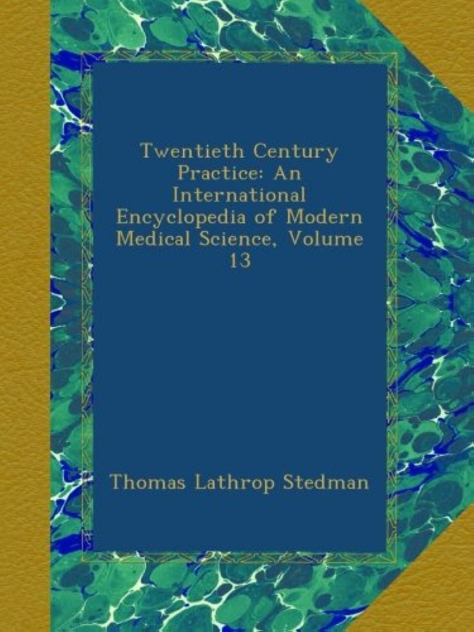 ラケット作曲家魚Twentieth Century Practice: An International Encyclopedia of Modern Medical Science, Volume 13