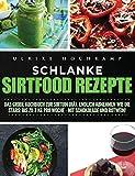 Schlanke Sirtfood Rezepte: Das große Kochbuch zur Sirtuin Diät. Endlich abnehmen wie die Stars: Bis zu 3 kg pro Woche-mit Schokolade und Rotwein!